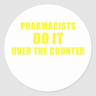 Pharmacists Do It Over the Counter Classic Round Sticker