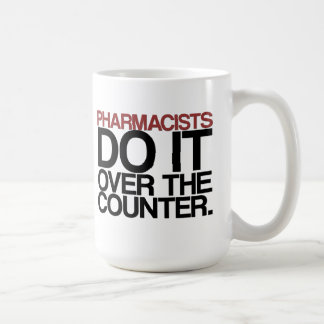 "Pharmacists do it over the counter"" Mug"