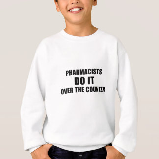 Pharmacists Do It Over the Counter Sweatshirt