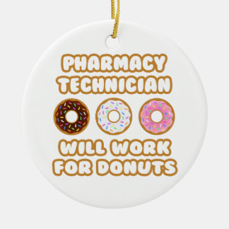 Pharmacy Technician .. Will Work For Donuts Round Ceramic Decoration