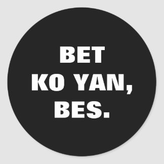 Philippine Slang Bet Ko Yan, Bes. Classic Round Sticker
