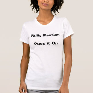Philly Passion Pass it On Tshirt