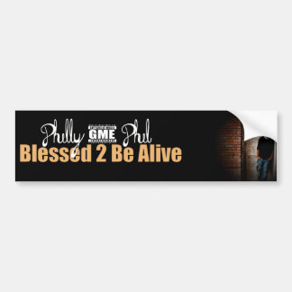 Philly Phil - Blessed 2 be alive Car Bumper Sticker
