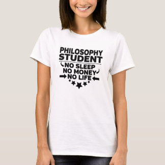 Philosophy College Student No Life or Money T-Shirt