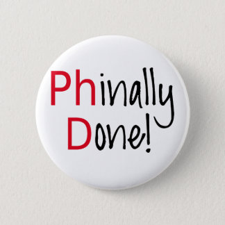 Phinally Done,  PhD graduate, graduation gift 6 Cm Round Badge