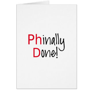 Phinally Done,  PhD graduate, graduation gift Greeting Card