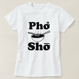 Pho Sho funny Vietnamese soup saying women's shirt