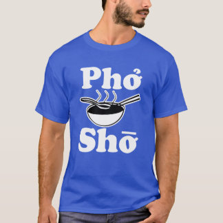Pho Sho men's funny shirt