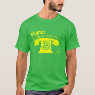 Phones are for Calling People T-Shirt