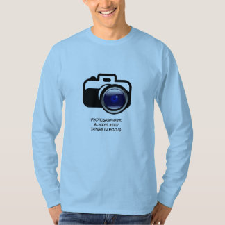 Photographers always keep things in focus T-Shirt