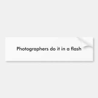 Photographers do it in a flash bumper sticker