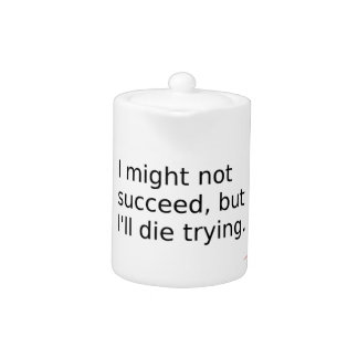 """Phrase: """"I Might Not Succeed, But I'll Die Trying"""""""