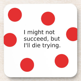 """Phrase: """"I Might Not Succeed, But I'll Die Trying"""" Coaster"""