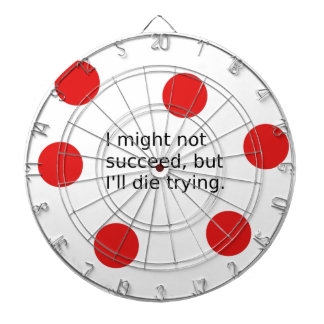 """Phrase: """"I Might Not Succeed, But I'll Die Trying"""" Dartboard"""