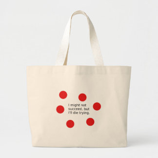 """Phrase: """"I Might Not Succeed, But I'll Die Trying"""" Large Tote Bag"""
