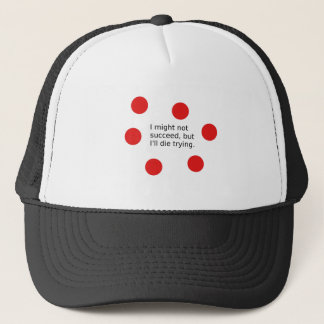 """Phrase: """"I Might Not Succeed, But I'll Die Trying"""" Trucker Hat"""