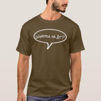 Phrases - Whadda ya at? T-Shirt