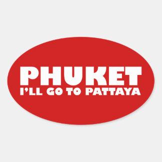 PHUKET I'LL GO TO PATTAYA OVAL STICKER