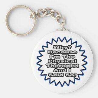 Physical Therapist...Because I Said So Basic Round Button Key Ring