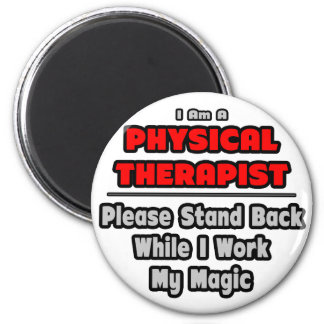 Physical Therapist...Work My Magic Magnets