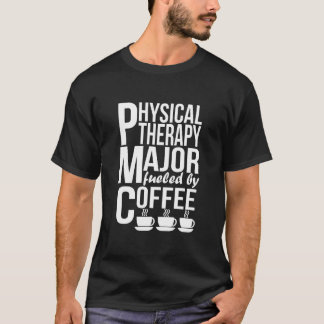 Physical Therapy Major Fueled By Coffee T-Shirt