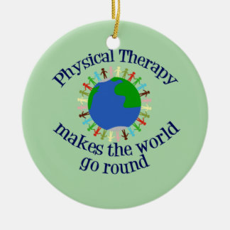 Physical Therapy Makes the World Go Round Ceramic Ornament