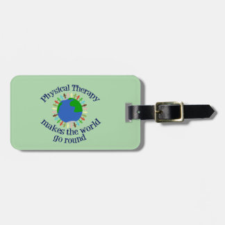 Physical Therapy Makes the World Go Round Luggage Tag