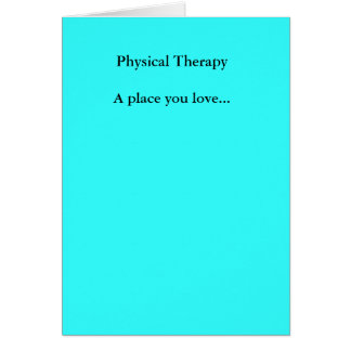 Physical TherapyA place you love... Card