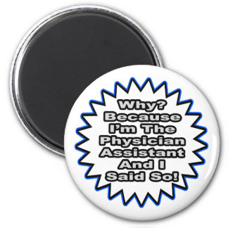 Physician Assistant...Because I Said So 6 Cm Round Magnet