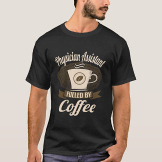 Physician Assistant Fuelled By Coffee T-Shirt