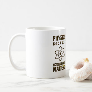 Physics Because Nothing Else Matters Mug