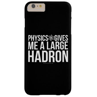 Physics Gives Me A Large Hadron Barely There iPhone 6 Plus Case