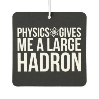 Physics Gives Me A Large Hadron Car Air Freshener