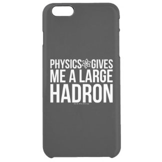 Physics Gives Me A Large Hadron Clear iPhone 6 Plus Case