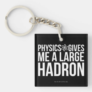 Physics Gives Me A Large Hadron Double-Sided Square Acrylic Key Ring