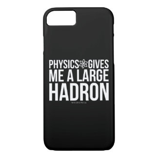 Physics Gives Me A Large Hadron iPhone 7 Case