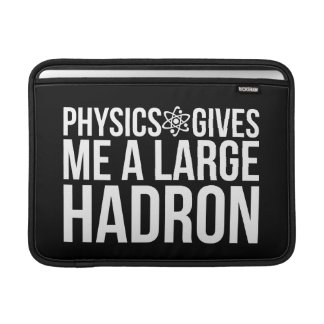 Physics Gives Me A Large Hadron MacBook Air Sleeves
