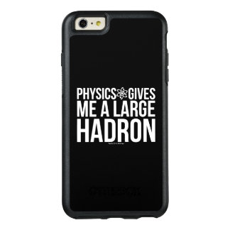 Physics Gives Me A Large Hadron OtterBox iPhone 6/6s Plus Case