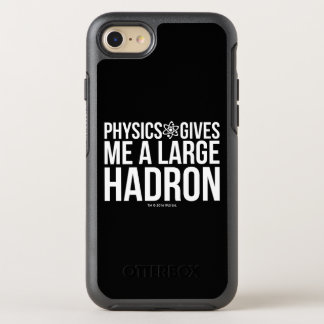 Physics Gives Me A Large Hadron OtterBox Symmetry iPhone 7 Case