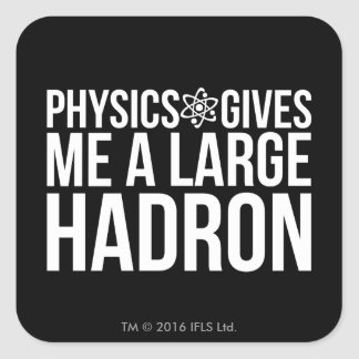 Physics Gives Me A Large Hadron Square Sticker
