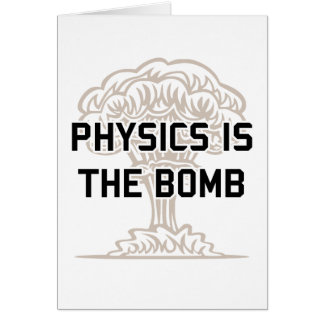 Physics is the Nuclear Bomb Greeting Cards
