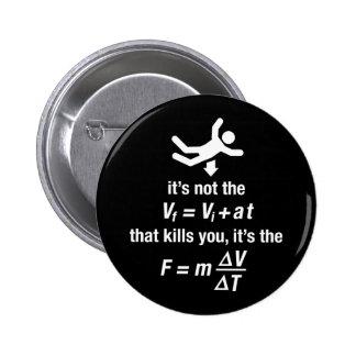 physics - it s the sudden deceleration that kills pinback button