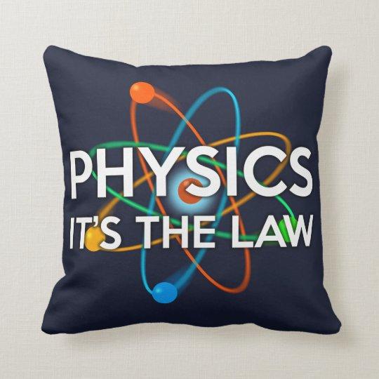 PHYSICS. IT'S THE LAW CUSHION