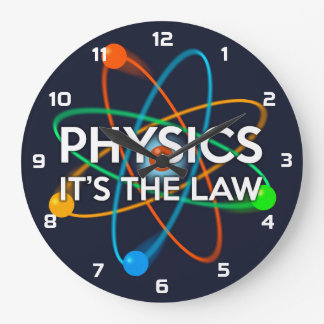 PHYSICS. IT'S THE LAW LARGE CLOCK