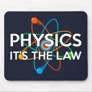 PHYSICS. IT'S THE LAW MOUSE PAD