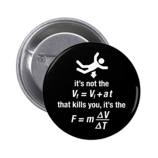physics - it's the sudden deceleration that kills  6 cm round badge