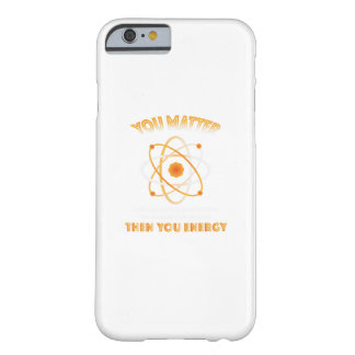 Physics Science You Energy funny Barely There iPhone 6 Case