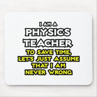 Physics Teacher...Assume I Am Never Wrong Mouse Pad