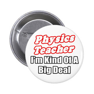 Physics Teacher...Kind of a Big Deal 6 Cm Round Badge