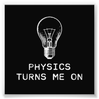 Physics Turns Me On Photograph